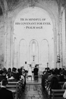 He is mindful ofhis covenant for ever.- Psalm 105-8